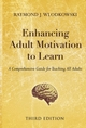 Enhancing Adult Motivation to Learn: A Comprehensive Guide for Teaching All Adults, 3rd Edition (1118047524) cover image