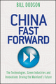 China Fast Forward: The Technologies, Green Industries and Innovations Driving the Mainland's Future (1118176324) cover image