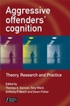 Aggressive Offenders' Cognition: Theory, Research and Practice (0470034025) cover image