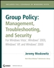 Group Policy: Management, Troubleshooting, and Security: For Windows Vista, Windows 2003, Windows XP, and Windows 2000 (0470106425) cover image