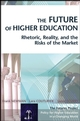 The Future of Higher Education: Rhetoric, Reality, and the Risks of the Market (0470730625) cover image