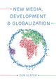 New Media, Development and Globalization: Making Connections in the Global South (0745638325) cover image