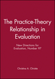 The Practice-Theory Relationship in Evaluation: New Directions for Evaluation, Number 97 (0787968625) cover image