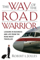 The Way of the Road Warrior: Lessons in Business and Life from the Road Most Traveled (0787980625) cover image
