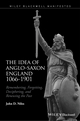 The Idea of Anglo-Saxon England 1066-1901: Remembering, Forgetting, Deciphering, and Renewing the Past (1118943325) cover image