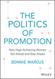 The Politics of Promotion: How High-Achieving Women Get Ahead and Stay Ahead (1118997425) cover image