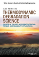 Thermodynamic Degradation Science: Physics of Failure, Accelerated Testing, Fatigue and Reliability Applications (1119276225) cover image