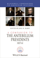 A Companion to the Antebellum Presidents 1837 - 1861 (1444339125) cover image