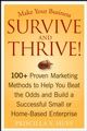 Make Your Business Survive and Thrive!: 100+ Proven Marketing Methods to Help You Beat the Odds and Build a Successful Small or Home-Based Enterprise (0470051426) cover image