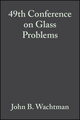49th Conference on Glass Problems: Ceramic Engineering and Science Proceedings, Volume 10, Issue 3/4 (0470315326) cover image