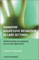 Managing Aggressive Behaviour in Care Settings: Understanding and Applying Low Arousal Approaches (0470512326) cover image