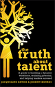 The Truth about Talent: A guide to building a dynamic workforce, realizing potential and helping leaders succeed (0470748826) cover image