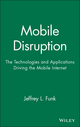 Mobile Disruption: The Technologies and Applications Driving the Mobile Internet (0471511226) cover image