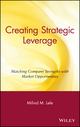Creating Strategic Leverage: Matching Company Strengths with Market Opportunities (0471631426) cover image