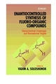 Enantiocontrolled Synthesis of Fluoro-Organic Compounds: Stereochemical Challenges and Biomedical Targets (0471973726) cover image