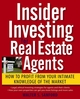 Insider Investing for Real Estate Agents: How to Profit From Your Intimate Knowledge of the Market (0471988626) cover image