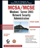 MCSA / MCSE: Windows Server 2003 Network Security Administration Study Guide: Exam 70-299 (0782143326) cover image