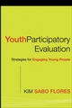 Youth Participatory Evaluation: Strategies for Engaging Young People
