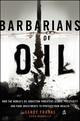 Barbarians of Oil: How the World's Oil Addiction Threatens Global Prosperity and Four Investments to Protect Your Wealth (1118001826) cover image