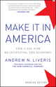 Make It In America: The Case for Re-Inventing the Economy, Updated Edition
