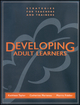Developing Adult Learners: Strategies for Teachers and Trainers (1118436326) cover image
