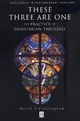 These Three are One: The Practice of Trinitarian Theology (1557869626) cover image