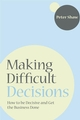 Making Difficult Decisions: How to be decisive and get the business done (1841127426) cover image