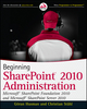 Beginning SharePoint 2010 Administration: Microsoft SharePoint Foundation 2010 and Microsoft SharePoint Server 2010 (0470597127) cover image