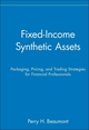 Fixed-Income Synthetic Assets: Packaging, Pricing, and Trading Strategies for Financial Professionals (0471551627) cover image
