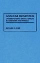 Angular Momentum: Understanding Spatial Aspects in Chemistry and Physics (0471858927) cover image