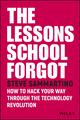 The Lessons School Forgot: How to Hack Your Way Through the Technology Revolution (0730343227) cover image