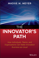 The Innovator's Path: How Individuals, Teams, and Organizations Can Make Innovation Business-as-Usual (1118537327) cover image