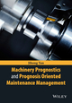 Machinery Prognostics and Prognosis Oriented Maintenance Management (1118638727) cover image