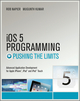 iOS 5 Programming Pushing the Limits: Developing Extraordinary Mobile Apps for Apple iPhone, iPad, and iPod Touch (1119961327) cover image