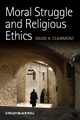 Moral Struggle and Religious Ethics: On the Person as Classic in Comparative Theological Contexts (1444336827) cover image