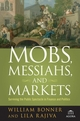 Mobs, Messiahs, and Markets: Surviving the Public Spectacle in Finance and Politics (0470112328) cover image