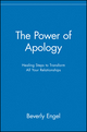 The Power of Apology: Healing Steps to Transform All Your Relationships (0471218928) cover image