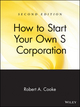 How to Start Your Own 'S' Corporation, 2nd Edition (0471398128) cover image