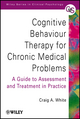 Cognitive Behaviour Therapy for Chronic Medical Problems: A Guide to Assessment and Treatment in Practice (0471494828) cover image