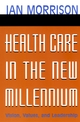 Health Care in the New Millennium: Vision, Values, and Leadership (0787962228) cover image