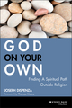 God on Your Own: Finding A Spiritual Path Outside Religion (0787983128) cover image