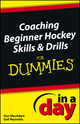 Coaching Beginner Hockey Skills and Drills In A Day For Dummies (1118539028) cover image