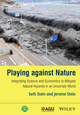 Playing against Nature: Integrating Science and Economics to Mitigate Natural Hazards in an Uncertain World (1118620828) cover image