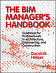 The BIM Manager's Handbook: Guidance for Professionals in Architecture, Engineering and Construction (1118982428) cover image