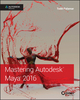 Mastering Autodesk Maya 2016: Autodesk Official Press (1119059828) cover image