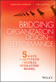 Bridging Organization Design and Performance: Five Ways to Activate a Global Operation Model (1119064228) cover image