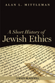 A Short History of Jewish Ethics: Conduct and Character in the Context of Covenant (1405189428) cover image