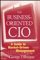 The Business-Oriented CIO: A Guide to Market-Driven Management (0470278129) cover image