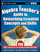The Algebra Teacher's Guide to Reteaching Essential Concepts and Skills: 150 Mini-Lessons for Correcting Common Mistakes (0470872829) cover image