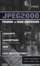 JPEG2000 Standard for Image Compression: Concepts, Algorithms and VLSI Architectures (0471484229) cover image